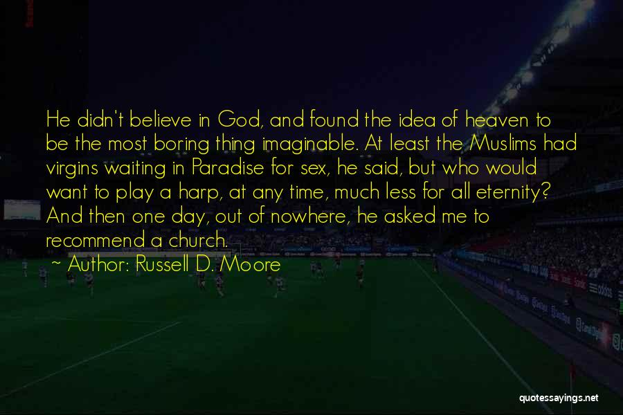 Believe To God Quotes By Russell D. Moore