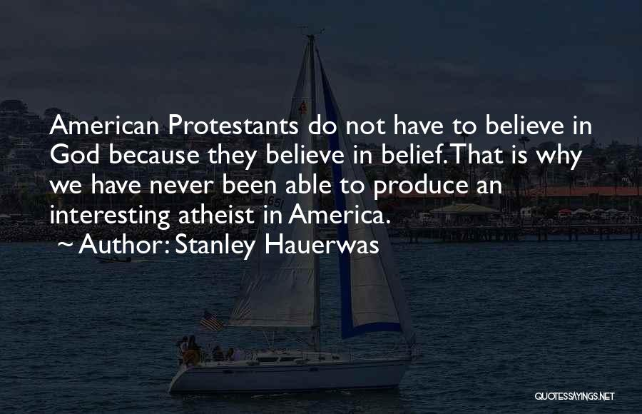 Believe To God Quotes By Stanley Hauerwas
