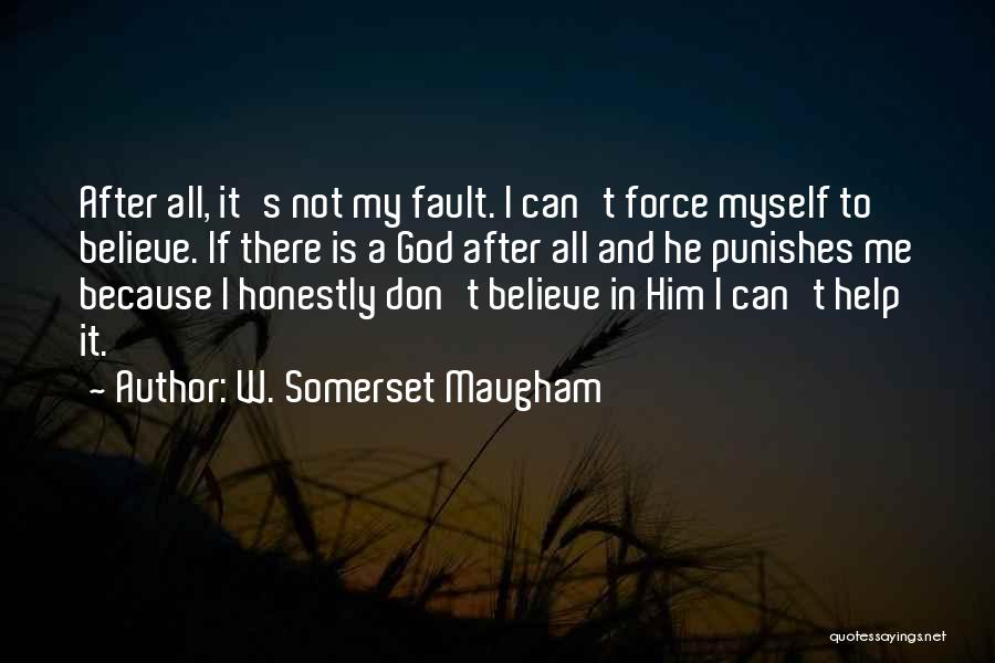 Believe To God Quotes By W. Somerset Maugham