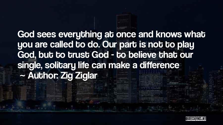 Believe To God Quotes By Zig Ziglar