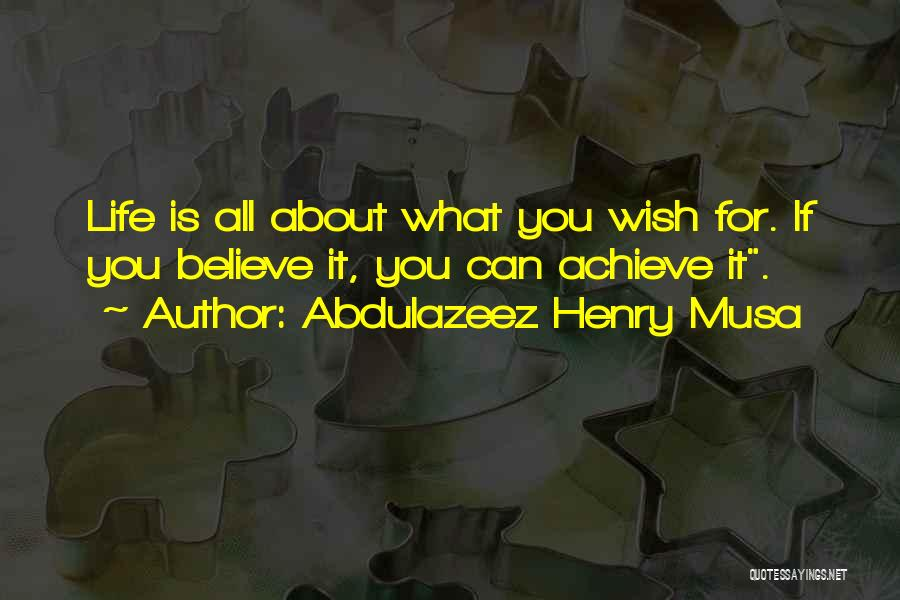 Believe You Can Achieve Quotes By Abdulazeez Henry Musa
