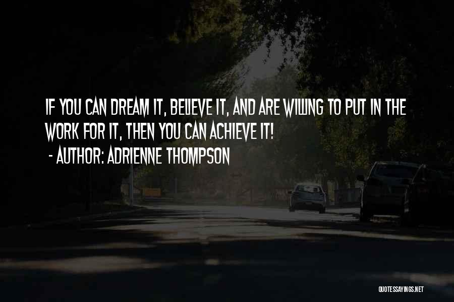 Believe You Can Achieve Quotes By Adrienne Thompson