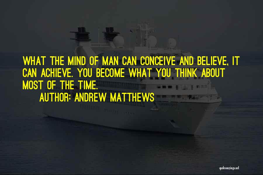 Believe You Can Achieve Quotes By Andrew Matthews