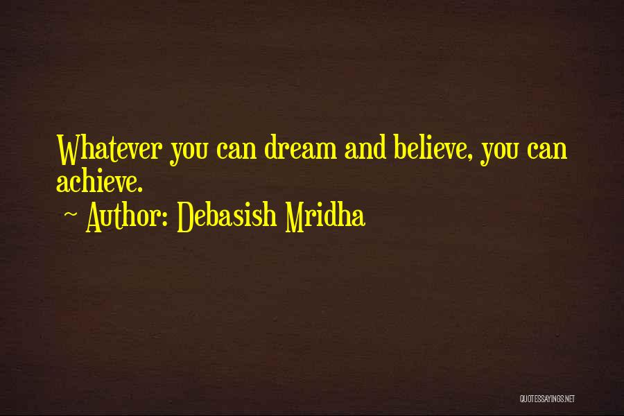 Believe You Can Achieve Quotes By Debasish Mridha