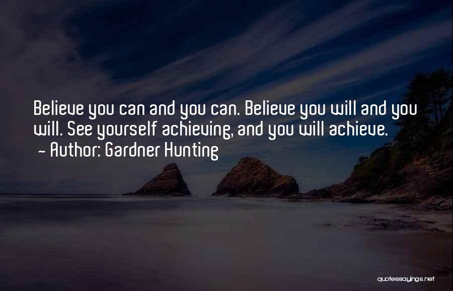 Believe You Can Achieve Quotes By Gardner Hunting