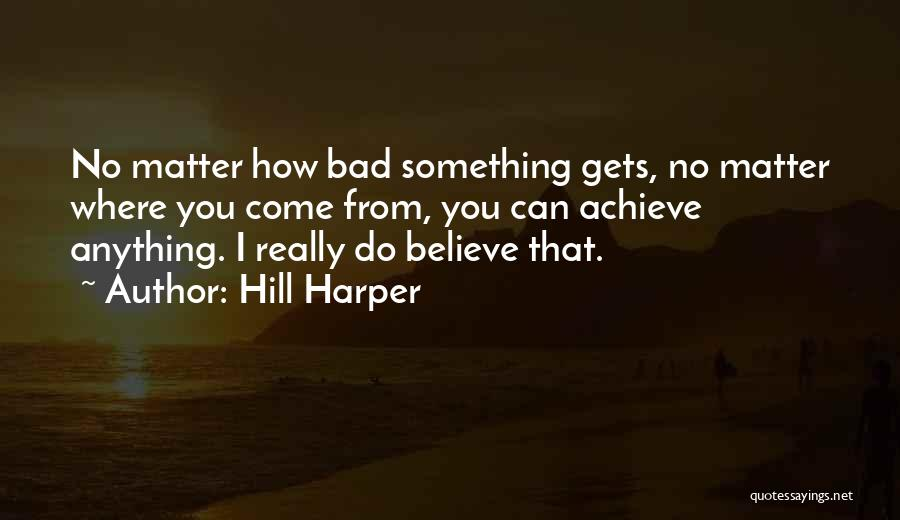 Believe You Can Achieve Quotes By Hill Harper
