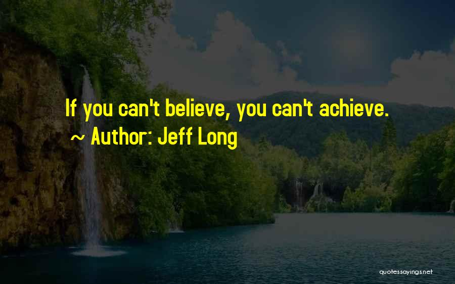Believe You Can Achieve Quotes By Jeff Long