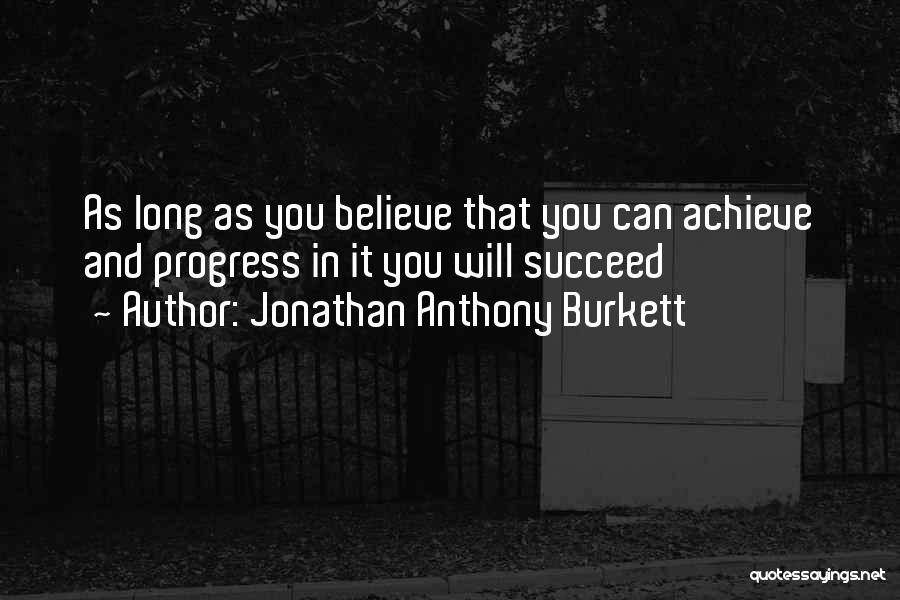 Believe You Can Achieve Quotes By Jonathan Anthony Burkett