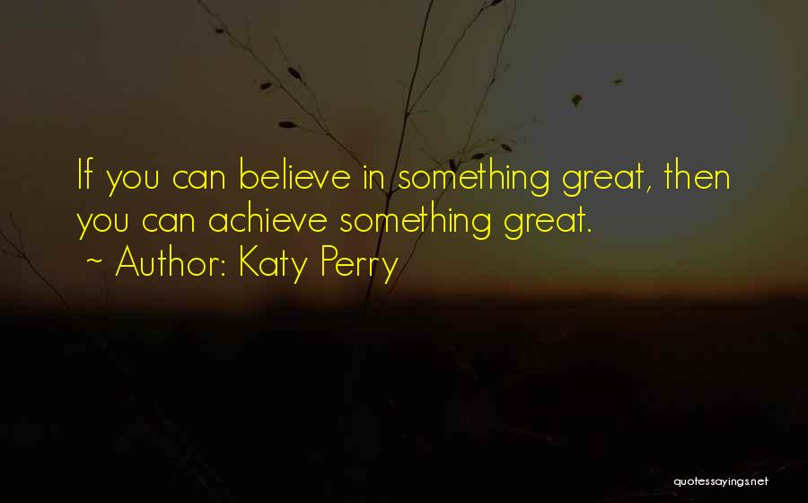 Believe You Can Achieve Quotes By Katy Perry