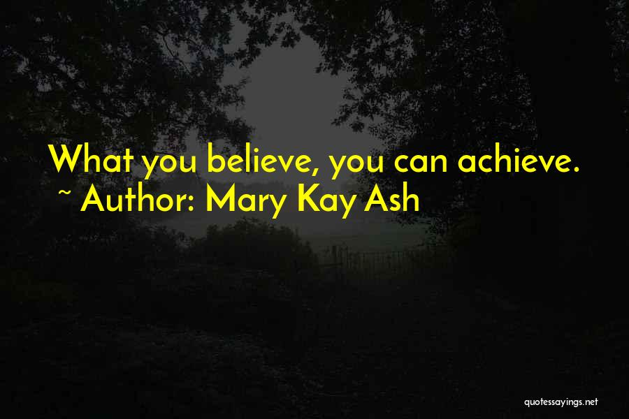 Believe You Can Achieve Quotes By Mary Kay Ash