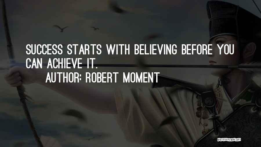 Believe You Can Achieve Quotes By Robert Moment