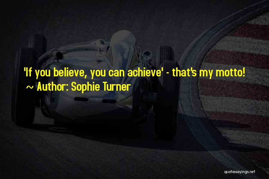 Believe You Can Achieve Quotes By Sophie Turner