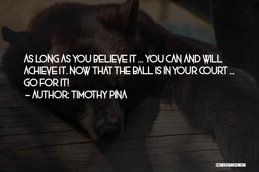 Believe You Can Achieve Quotes By Timothy Pina