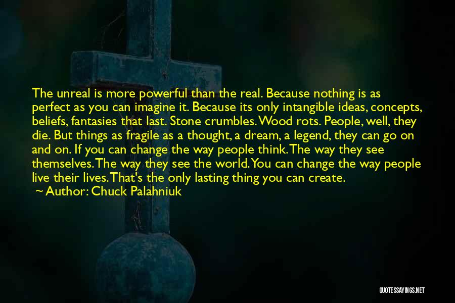 Believe You Can Change The World Quotes By Chuck Palahniuk