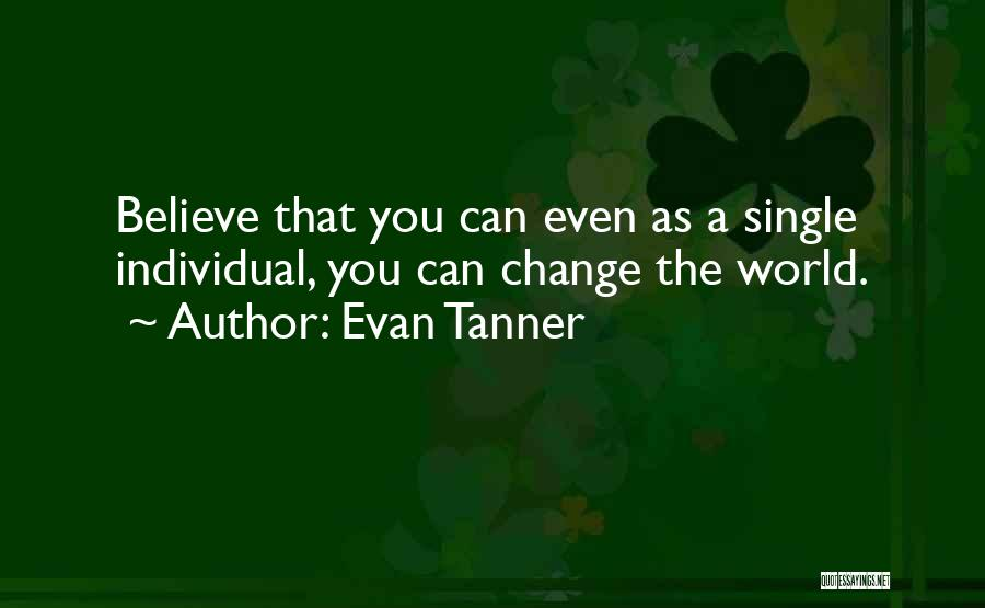 Believe You Can Change The World Quotes By Evan Tanner