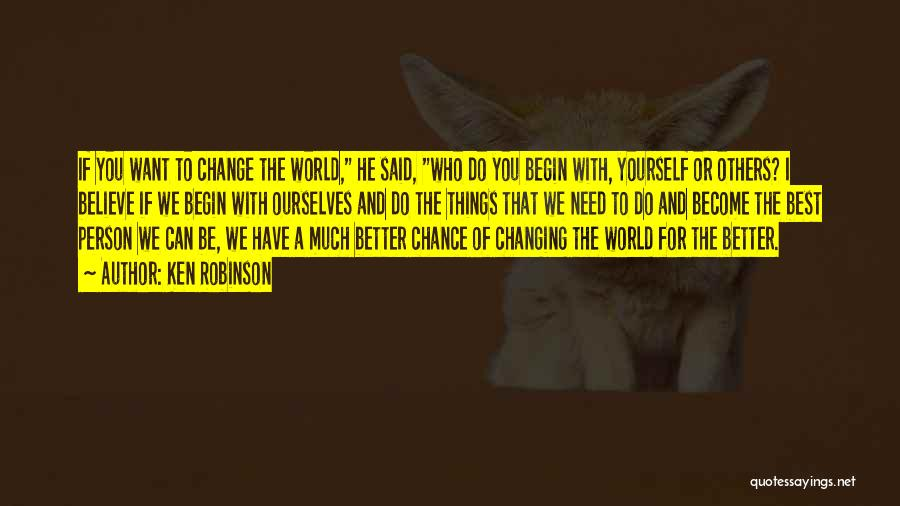 Believe You Can Change The World Quotes By Ken Robinson