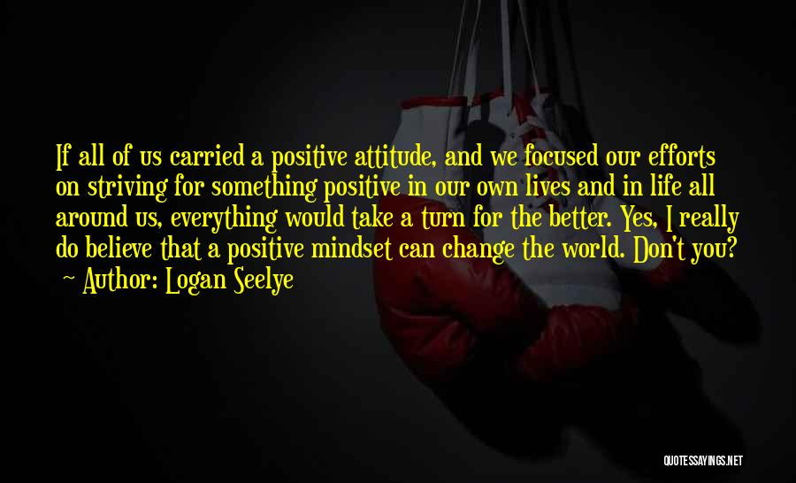 Believe You Can Change The World Quotes By Logan Seelye