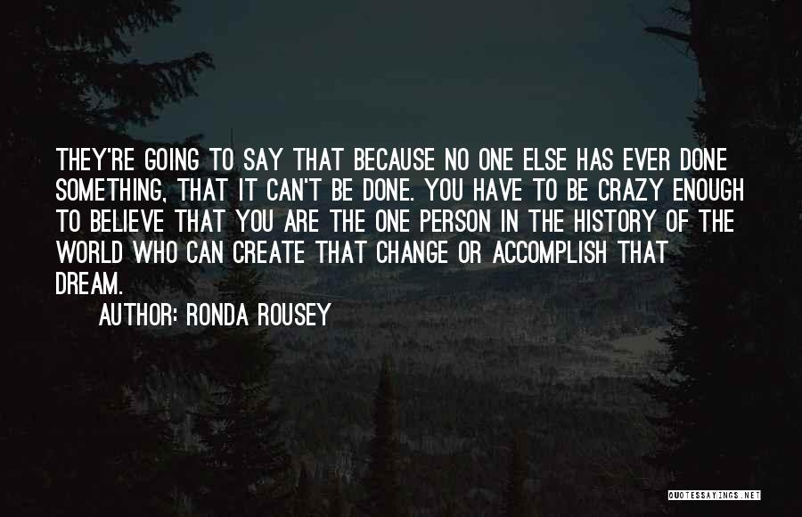 Believe You Can Change The World Quotes By Ronda Rousey