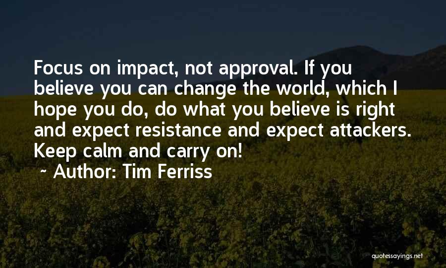 Believe You Can Change The World Quotes By Tim Ferriss