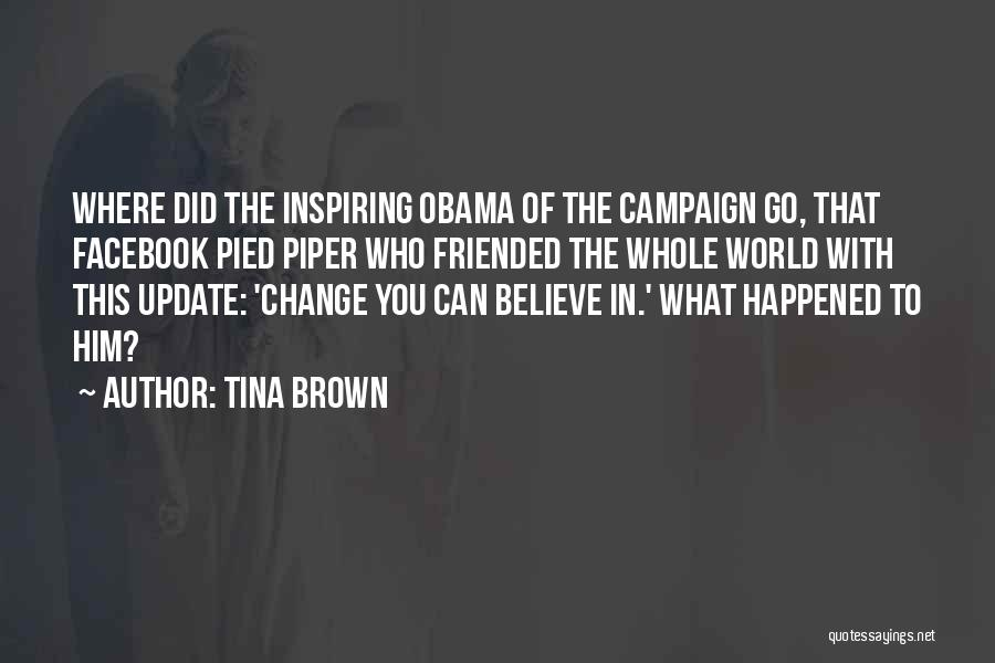 Believe You Can Change The World Quotes By Tina Brown