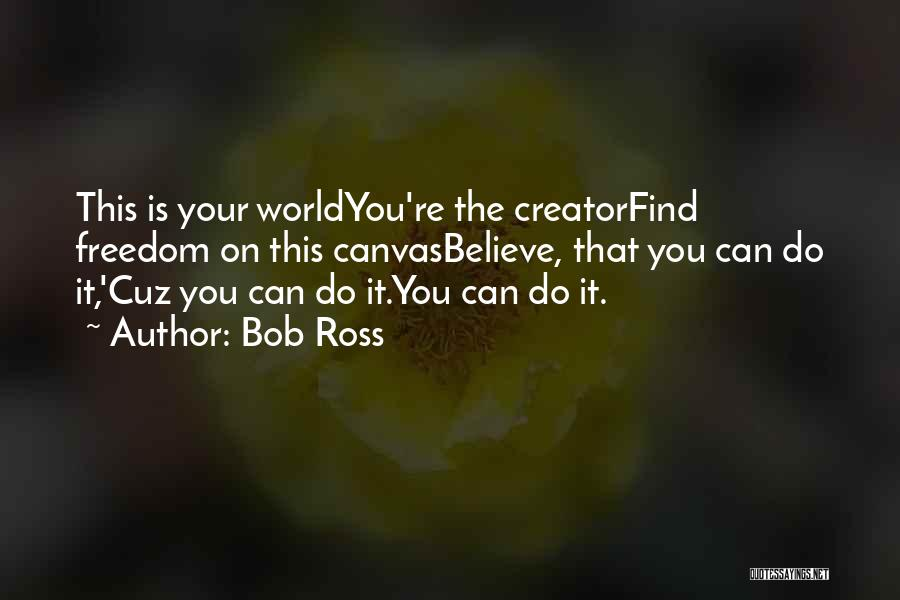 Believe You Can Do It Quotes By Bob Ross