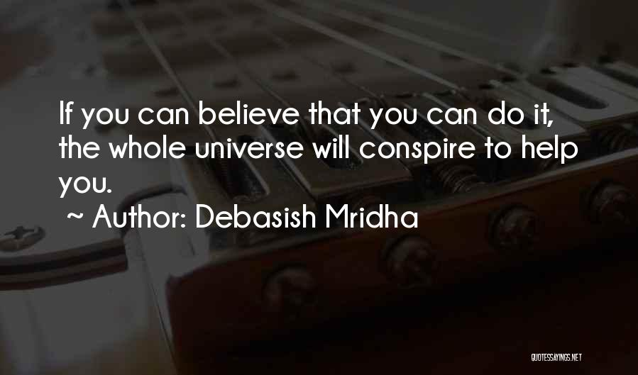 Believe You Can Do It Quotes By Debasish Mridha
