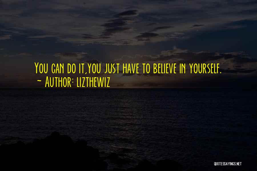 Believe You Can Do It Quotes By Lizthewiz