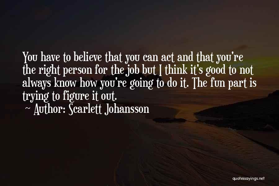 Believe You Can Do It Quotes By Scarlett Johansson