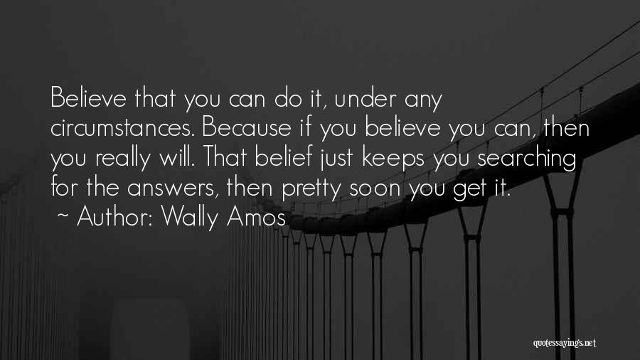 Believe You Can Do It Quotes By Wally Amos
