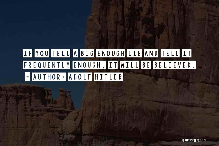 Believed Your Lies Quotes By Adolf Hitler