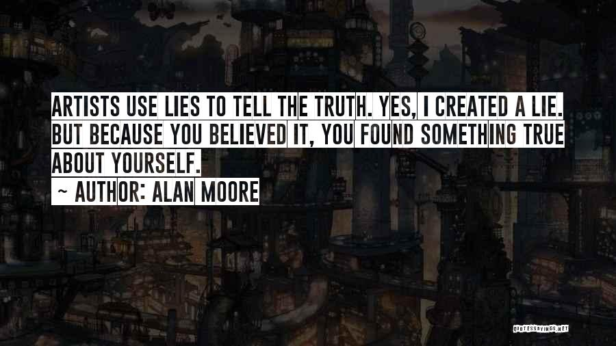 Believed Your Lies Quotes By Alan Moore