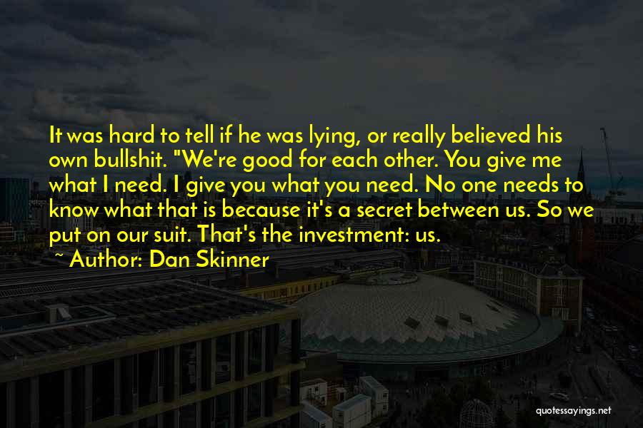 Believed Your Lies Quotes By Dan Skinner