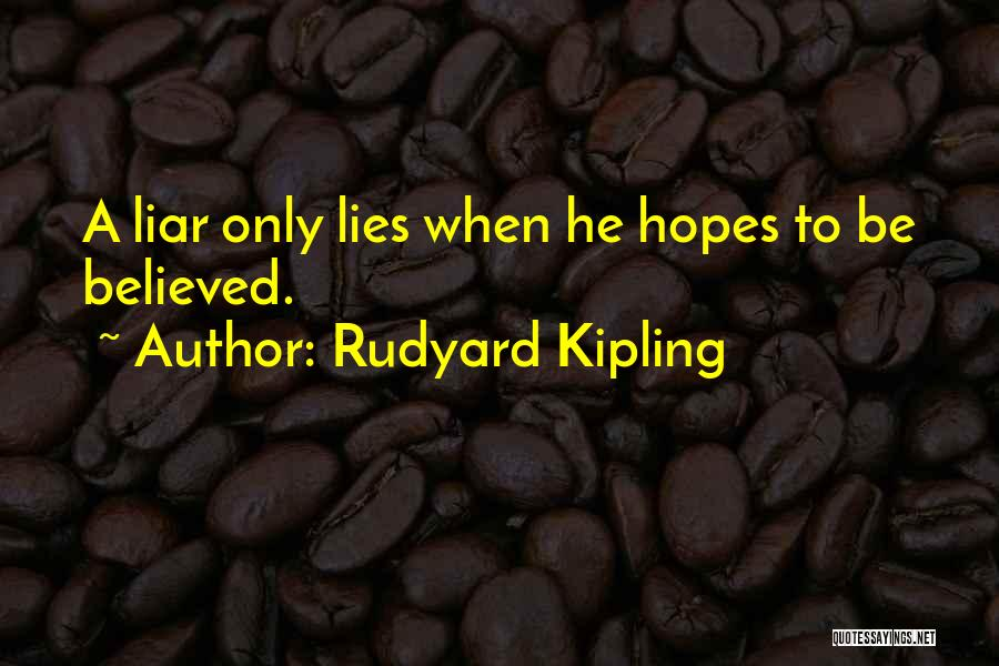 Believed Your Lies Quotes By Rudyard Kipling