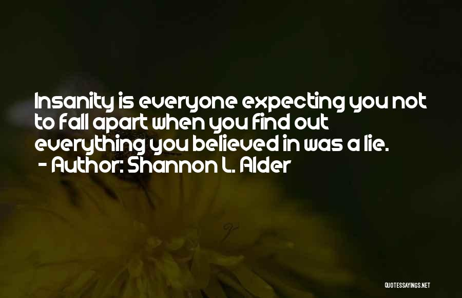 Believed Your Lies Quotes By Shannon L. Alder