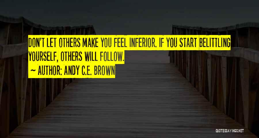 Belittling Someone Quotes By Andy C.E. Brown