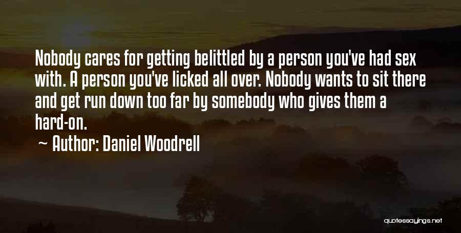 Belittling Someone Quotes By Daniel Woodrell