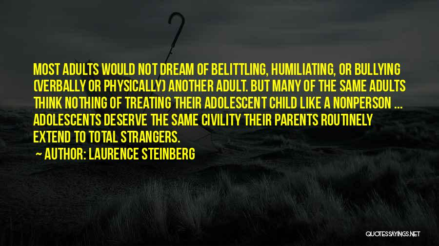 Belittling Someone Quotes By Laurence Steinberg