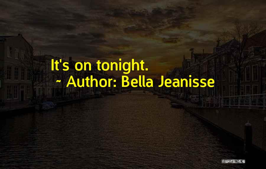 Bella Jeanisse Quotes 1000111