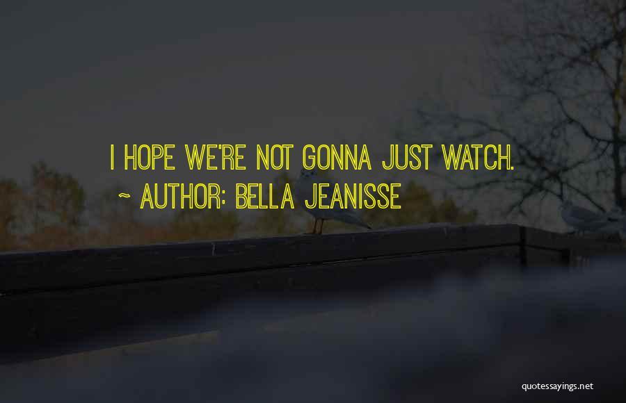 Bella Jeanisse Quotes 1311197