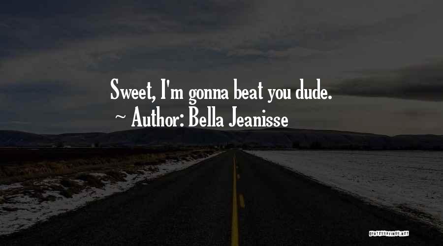 Bella Jeanisse Quotes 1429188