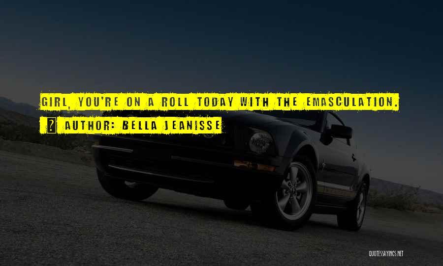 Bella Jeanisse Quotes 1459981