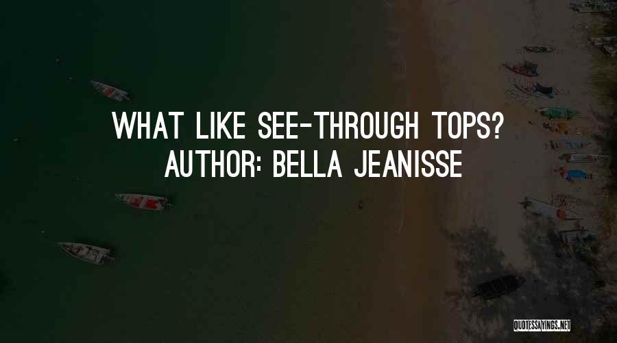 Bella Jeanisse Quotes 1913904