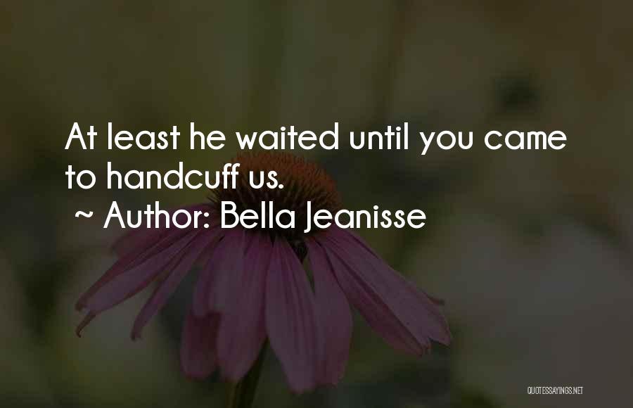 Bella Jeanisse Quotes 1998676