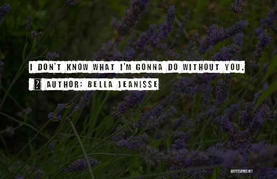 Bella Jeanisse Quotes 962466