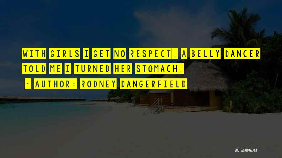 Belly Dancer Quotes By Rodney Dangerfield
