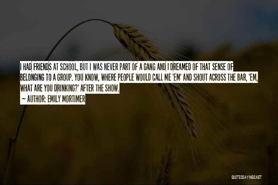 Belonging To A School Quotes By Emily Mortimer