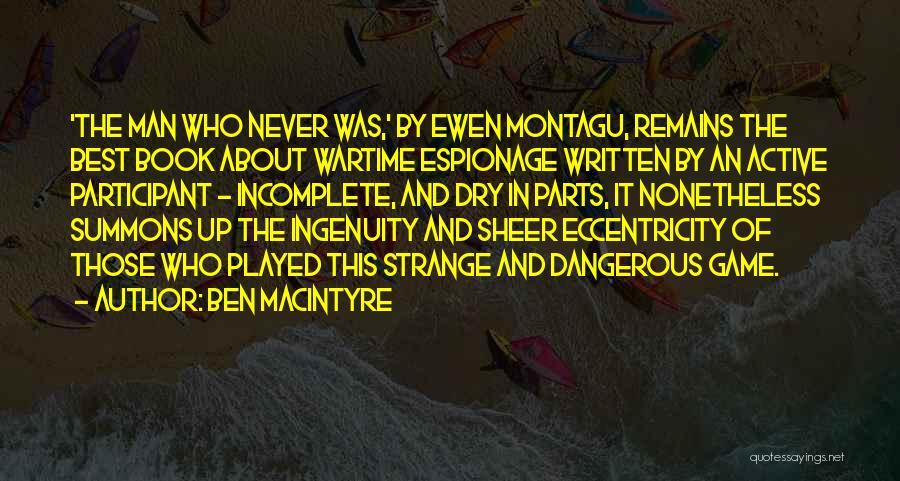Ben Macintyre Quotes 519590