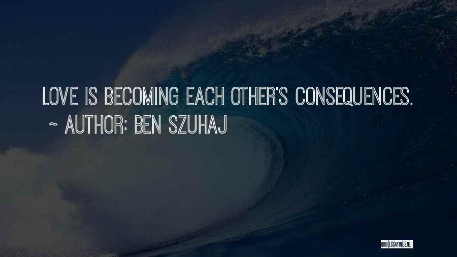 Ben Szuhaj Quotes 1235932