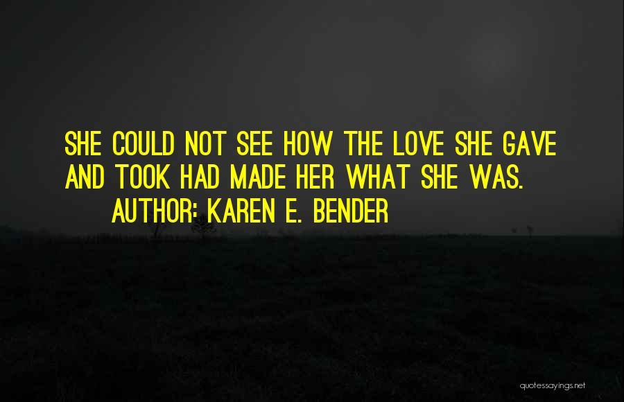 Bender Love Quotes By Karen E. Bender
