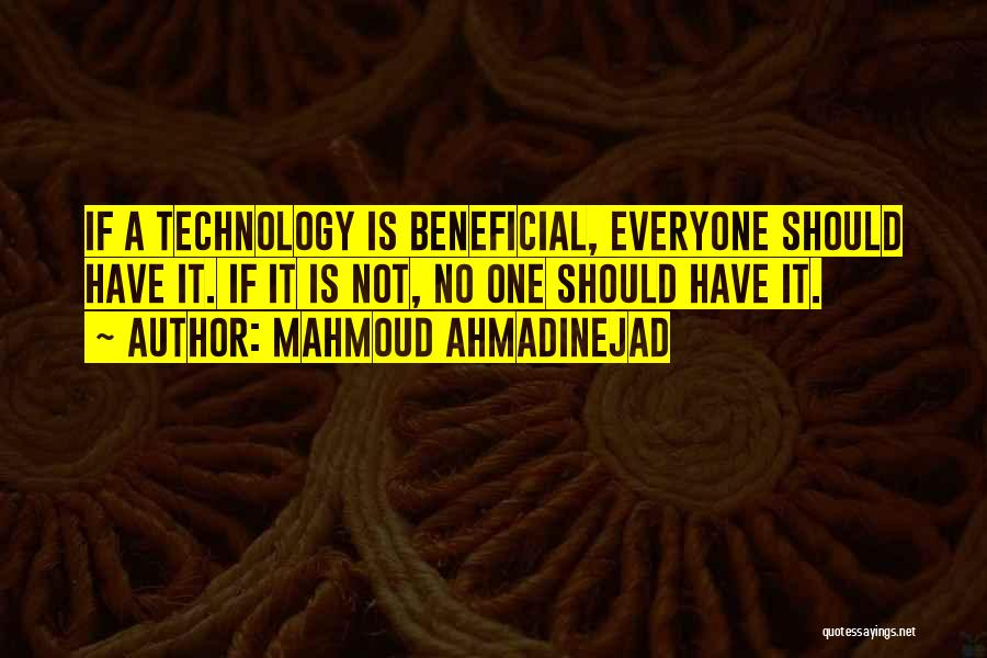 Beneficial Technology Quotes By Mahmoud Ahmadinejad